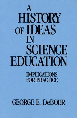 A History of Ideas in Science Education By Deboer, George E.