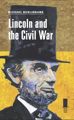 Lincoln and the Civil War By Burlingame, Michael