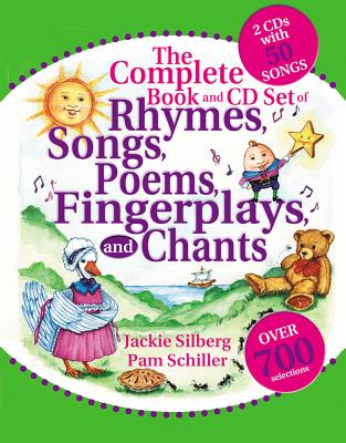 The Complete Book of Rhymes, Songs, Poems, Fingerplays and Chants By Silberg, Jackie (EDT)/ Schiller, Pamela Byrne (EDT)/ Wright, Deborah C. (ILT)