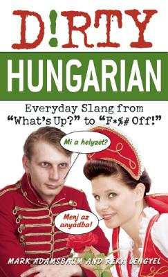 Dirty Hungarian By Adamsbaum, Mark/ Lengyel, Reka